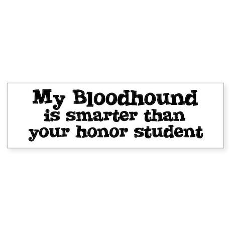 Honor Student: My Bloodhound Bumper Sticker