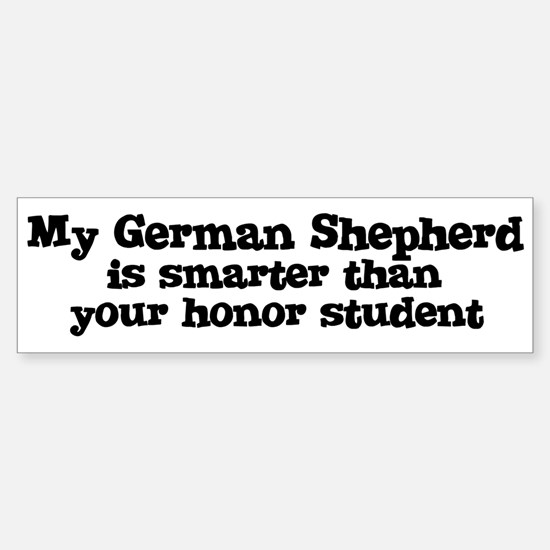 Honor Student: My German Shep Bumper Bumper Bumper Sticker