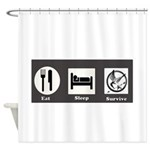 Eat, Sleep, Survive Shower Curtain