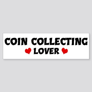 COIN COLLECTING Lover Bumper Sticker