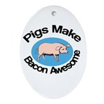 Pigs Make Bacon Awesome Ornament (Oval)