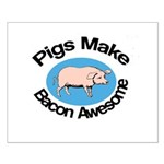 Pigs Make Bacon Awesome Small Poster