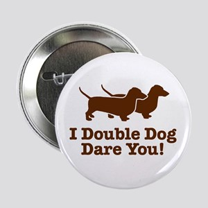 I Double dog Dare You, Dachshund Button
