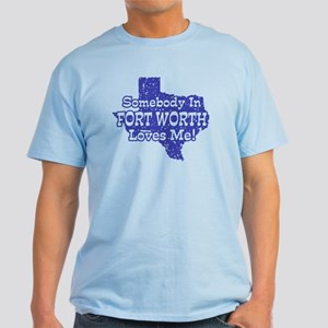 Somebody In Fort Worth Loves Me Light T-Shirt