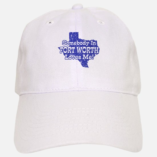 Somebody In Fort Worth Loves Me Baseball Baseball Cap