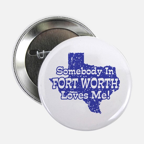 "Somebody In Fort Worth Loves Me 2.25"" Button"