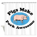 Pigs Make Pork Awesome Shower Curtain