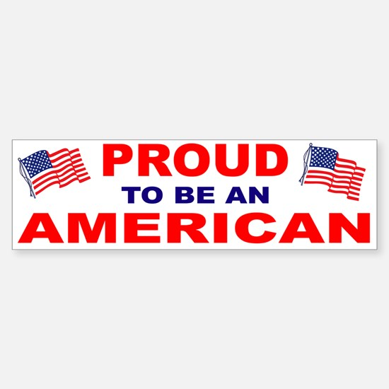 Proud To Be An American Bumper Bumper Bumper Sticker