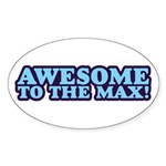 AWESOME TO THE MAX Oval Sticker