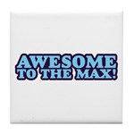 AWESOME TO THE MAX Tile Coaster