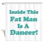Inside This Fat Man Is A Danc Shower Curtain