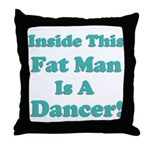 Inside This Fat Man Is A Danc Throw Pillow