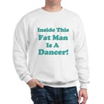 Inside This Fat Man Is A Danc Sweatshirt