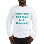 Inside This Fat Man Is A Danc Long Sleeve T-Shirt