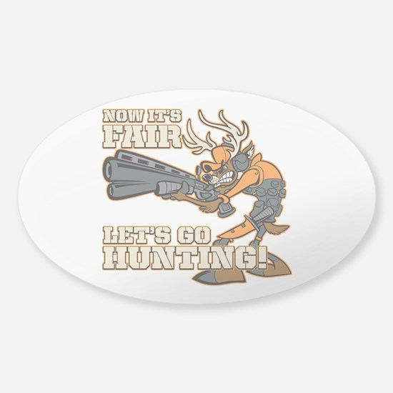 Now It's Fair, Let's Go Hunting! Sticker (Oval)