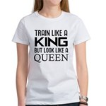 Train like a king but look like a Queen Women's T-