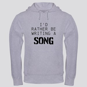 I'D RATHER BE WRITING A SONG Sweatshirt