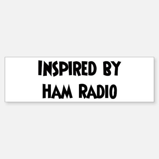 Inspired by Ham Radio Bumper Bumper Bumper Sticker
