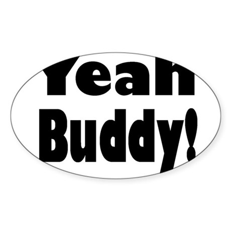 Yeah Buddy! Sticker (Oval)