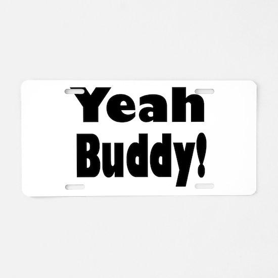 Yeah Buddy! Aluminum License Plate