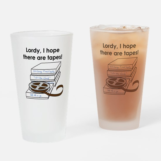 Lordy, I hope there are tapes! Drinking Glass