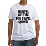 Forgive me gym... Fitted T-Shirt