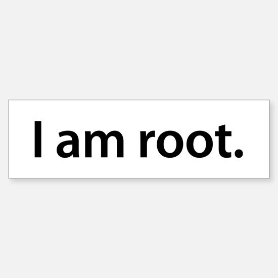 I am root. - Bumper Bumper Bumper Sticker