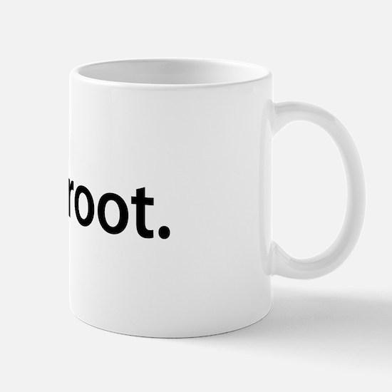 I am root. - Mug