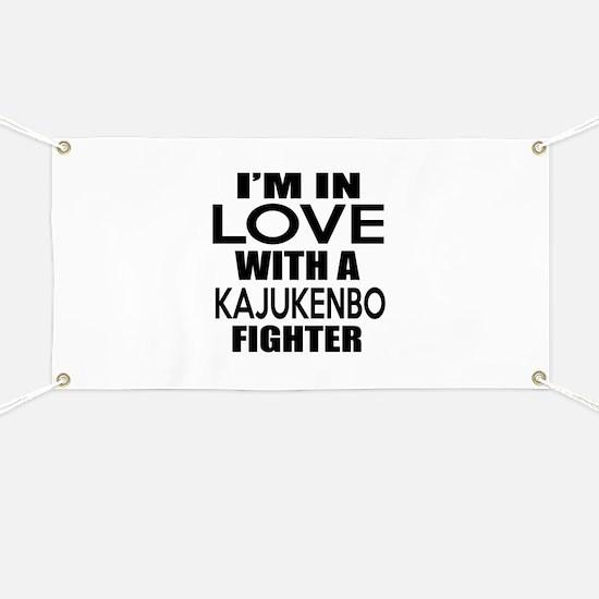 I Am In Love With Kajukenbo Fighter Banner