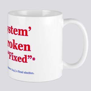 The System is Fixed Mug