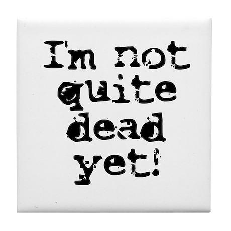 Not Quite Dead Yet! Tile Coaster
