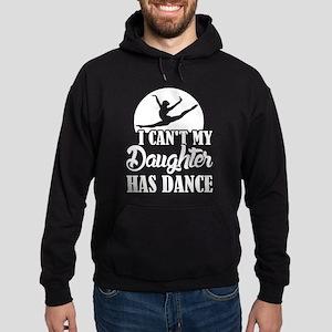 I can't My daughter has Dance T-shirt Sweatshirt