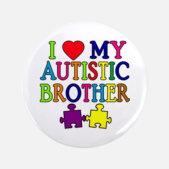 """I Love My Autistic Brother 3.5"""" Button"""
