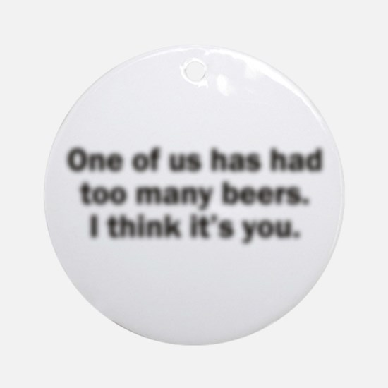 Too Many Beers Ornament (Round)