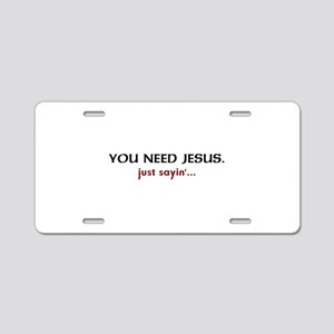 You Need Jesus... Just Sayin' Aluminum License Pla