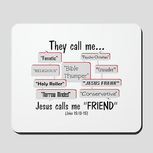 """Jesus Calls Me """"FRIEND"""" Mousepad"""