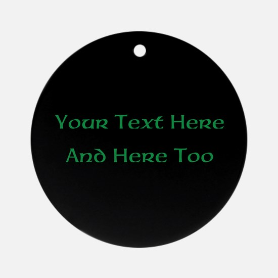 Your Text Here (Green on Black) Round Ornament