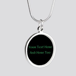 Your Text Here (Green on Bla Silver Round Necklace