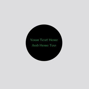 Your Text Here (Green on Black) Mini Button
