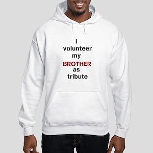 I Volunteer My Brother as Tribute Hood Sweatshirt