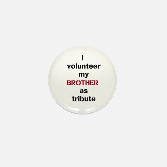 I volunteer my brother as tribute Mini Button