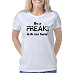 Be a Freak Women's Classic T-Shirt