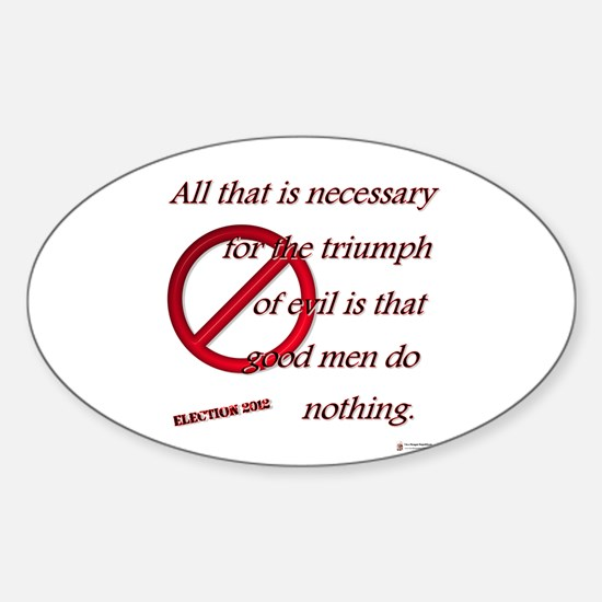 Good Men Do Nothing Sticker (Oval)