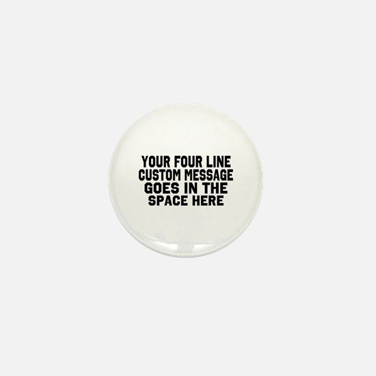 Customize Four Line Text Mini Button (10 pack)