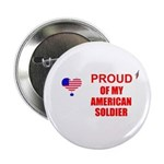 PROUD OF MY AMERICAN SOLDIER Button