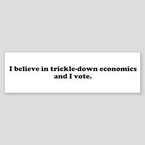 I believe in trickle-down economics Bumper Sticker