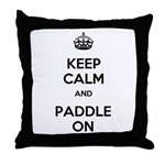 Keep Calm and Paddle On Throw Pillow