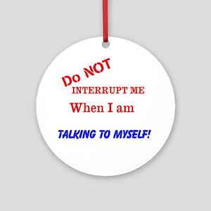 Do not interrupt me Ornament (Round)