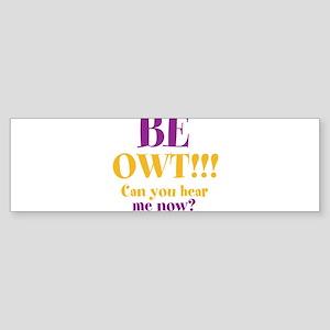BE OWT!!! Sticker (Bumper)