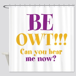 BE OWT!!! Shower Curtain